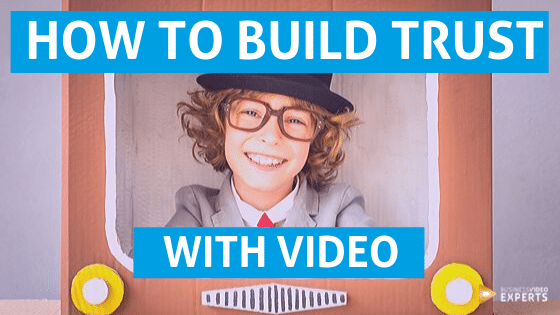 How to build trust with business video